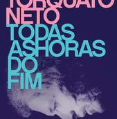 Torquato Neto — Todas as Horas do Fim